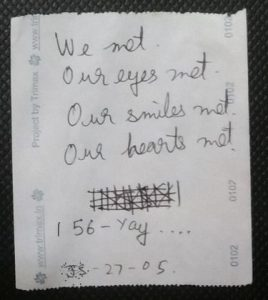 A story written on the back of a ticket on Bus. 56. We met. Our Eyes Met. Our Smiles Met. Our Hearts Met. 56 - Yay .... JS - 27 - 05
